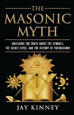 The Masonic Myth By Kinney, Jay